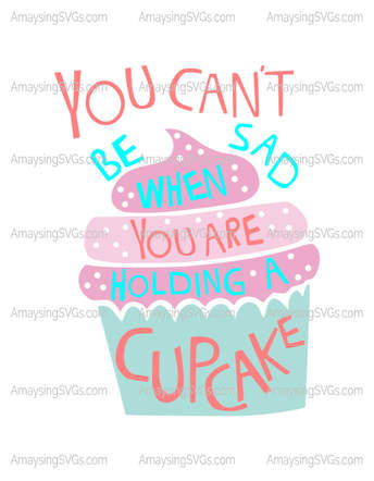 You cant be sad when you are holding a cupcake - Amaysing SVGs